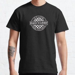 Enjoy Yourself It's Later Than You Think [Round Type 2] Classic T-Shirt RB01705 product Offical SK8 The Infinity Merch